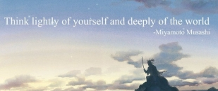 Think Lightly of Yourself and Deeply of the World – Miyamoto Musashi