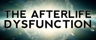 The Afterlife Dysfunction – Consciousness is Quantumly Infinite, An Afterlife is Statistically Inevitable (Video)